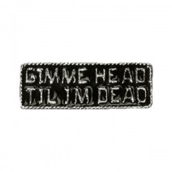 PIN GIMME HEAD TIL I´M DEAD