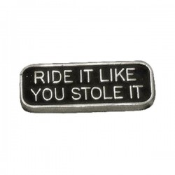 PIN RIDE IT LIKE YOU STOLE IT